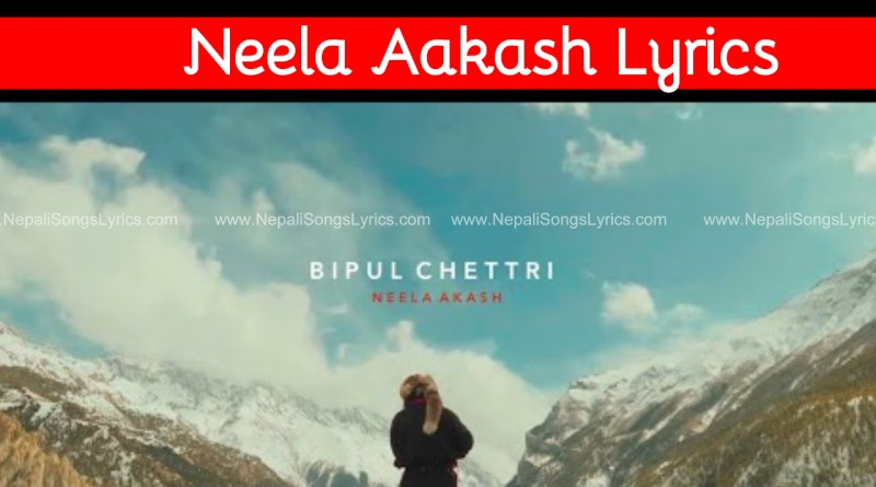 Neela Aakash lyrics by Bipul Chetri