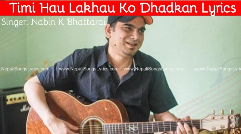 Timi Hau Lakhau Ko Dhadkan lyrics - Nabin k Bhattarai