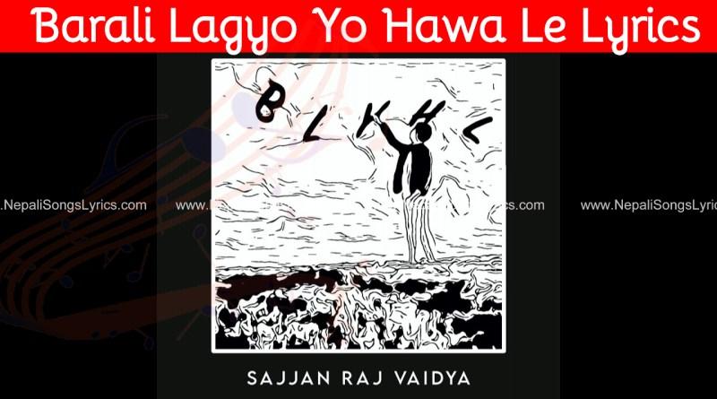 barali lagyo yo hawa le lyrics - BLYHL - Sajjan Raj Vaidya