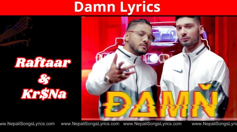 Damn Lyrics by raftaar and KR$NA