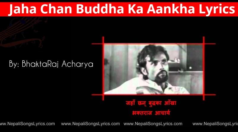 Jaha Chan Buddha Ka Aankha Lyrics - Bhaktaraj acharya