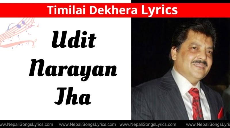 Timilai dekhera Lyrics - udit narayan jha
