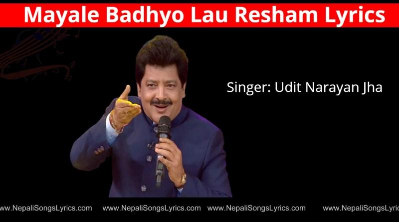mayale badhyo lau resham lyrics - Udit Narayan Jha