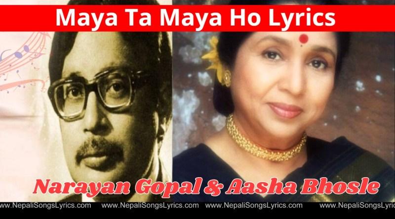 Maya Ta Maya Ho Lyrics - Narayan Gopal and Aasha Bhosle