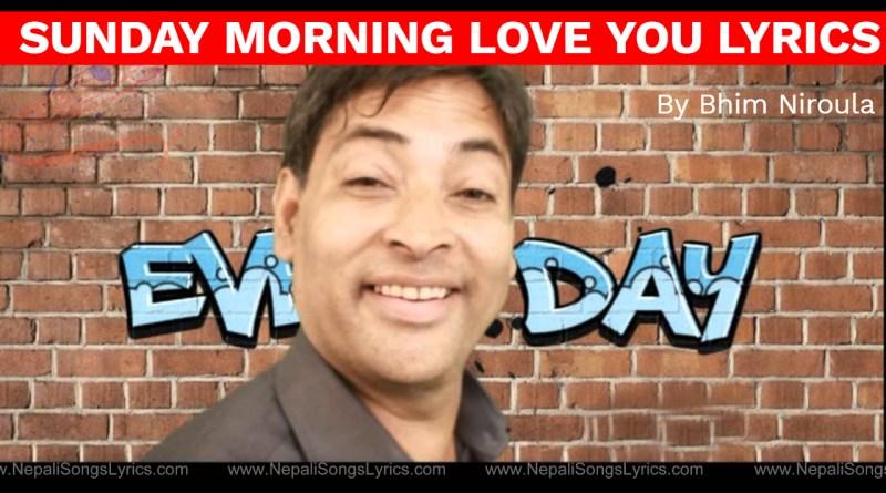 sunday morning love you lyrics by Bhim Niroula