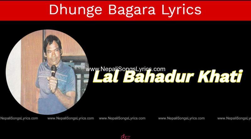 Dhunge bagara lyrics - Lal bahadur khati
