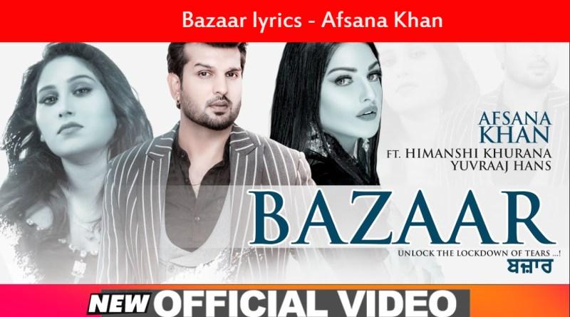 Bazaar lyrics - Afsana Khan Ft Himanshi Khurana | Yuvraj Hans