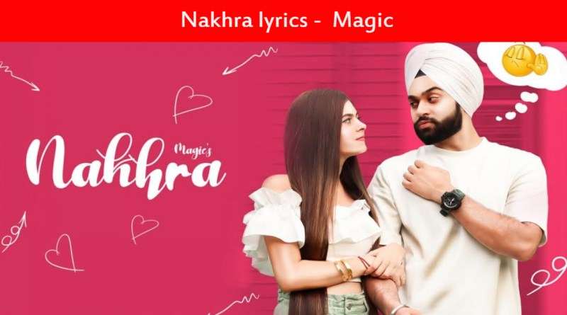 Nakhra lyrics - Magic |Shilpa Choudhary & Gagandeep Singh|