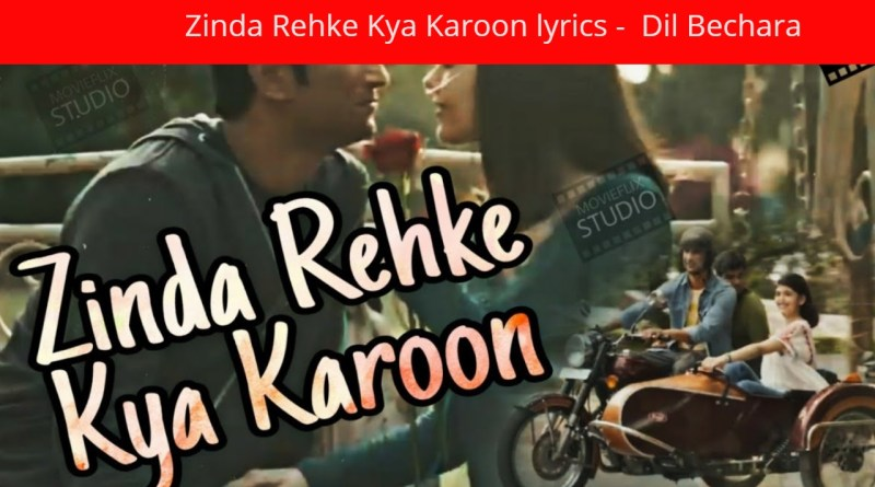Zinda Rehke Kya Karoon lyrics - Dil Bechara|Sushant Singh Rajput | Sanjana Sanghi