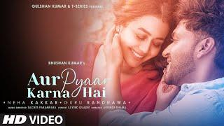 Aur Pyaar Karna Hai Lyrics - Guru Randhawa, Neha Kakkar