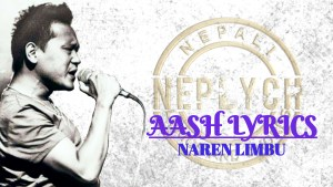 Aash Lyrics – Naren Limbu | Naren Limbu Songs Lyrics, Chords, Tabs
