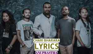 Chari Bharara Lyrics – Anuprastha | Monoj Shrestha | Anuprastha Songs Lyrics, Chords, Mp3