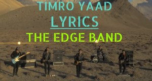 Timro Yaad Lyrics – The Edge Band