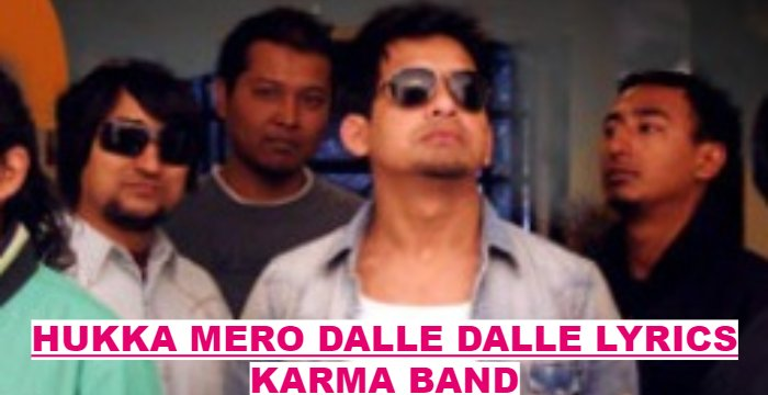 Hukka Mero Dalle Dalle Lyrics - Karma Band (English+नेपाली) | Karma Band Songs Lyrics, Chords, Tabs