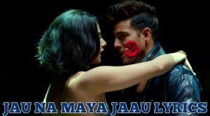 Jam Na Maya Jaam Lyrics – Deepak Bajracharya (MARUNI Movie Song 2019) | Puspa Khadka, Samragyee RL Shah