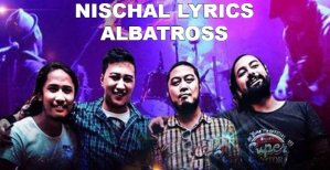 Nischal Lyrics – Albatross Band | Albatross Band Songs Lyrics, Chords, Tabs