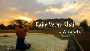 Kaile Vetne Khai Lyrics – Almoda Rana Uprety | Almoda Rana Uprety Songs Lyrics, Chords, Mp3, Tabs