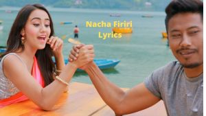 Nacha Firiri Lyrics – Mahesh Kafle Ft. and Melina Rai   Nischal Basnet, Swastima Khadka and Kristal Klaws
