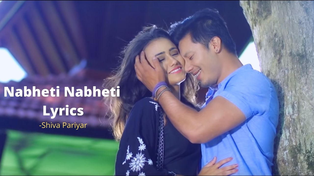Nabheti Nabheti Lyrics – Shiva Pariyar | Shiva Pariyar Songs Lyrics, Chords, Mp3, Tabs, Music Video
