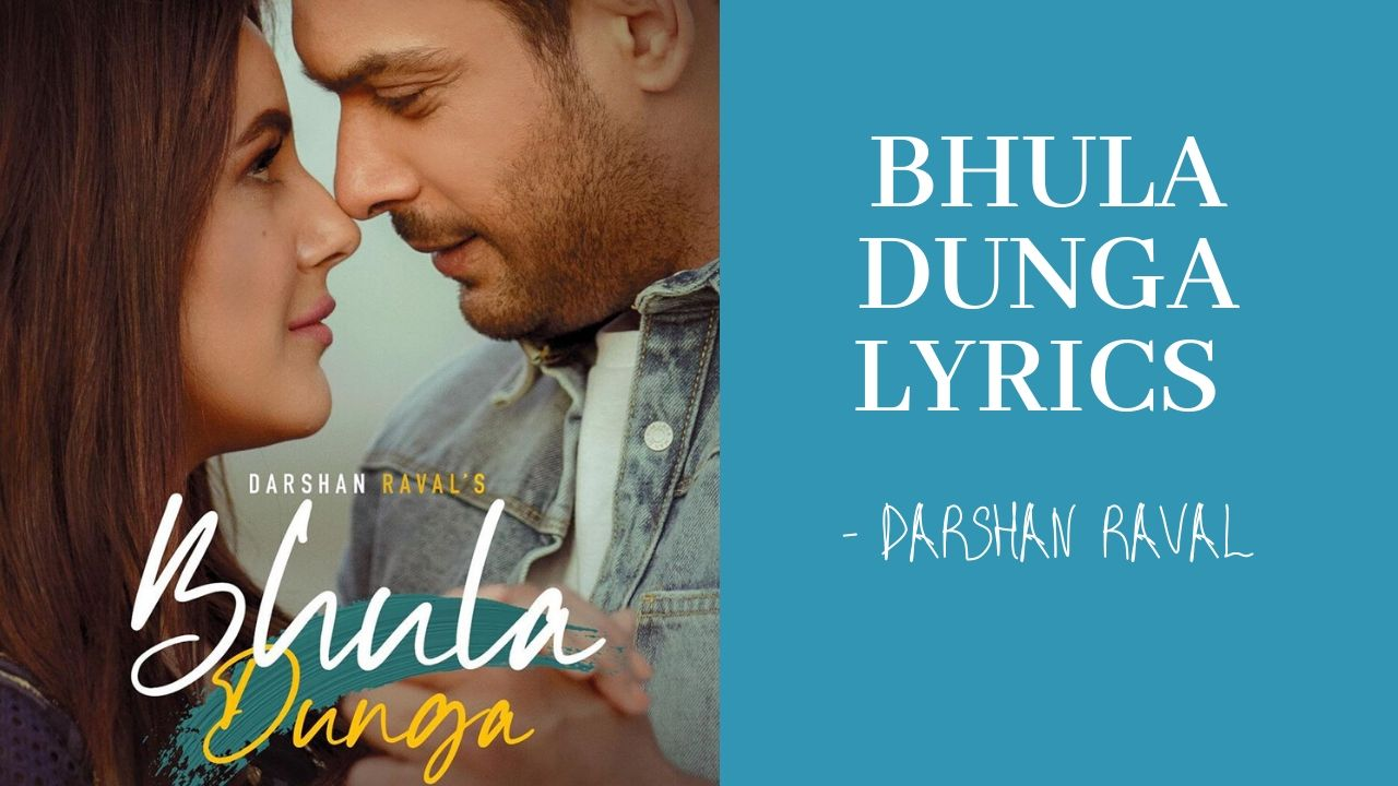 Bhula Dunga Lyrics – Darshan Raval | Sidharth Shukla | Shehnaaz Gill | Indie Music Label