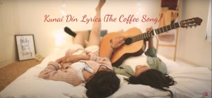 Kunai Din Lyrics (The Coffee Song) – Swoopna Suman