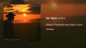 Ek Yatra Lyrics – Arthur Gunn (Dibesh Pokharel) | Arthur Gunn Lyrics, Chords, Mp3, Tabs