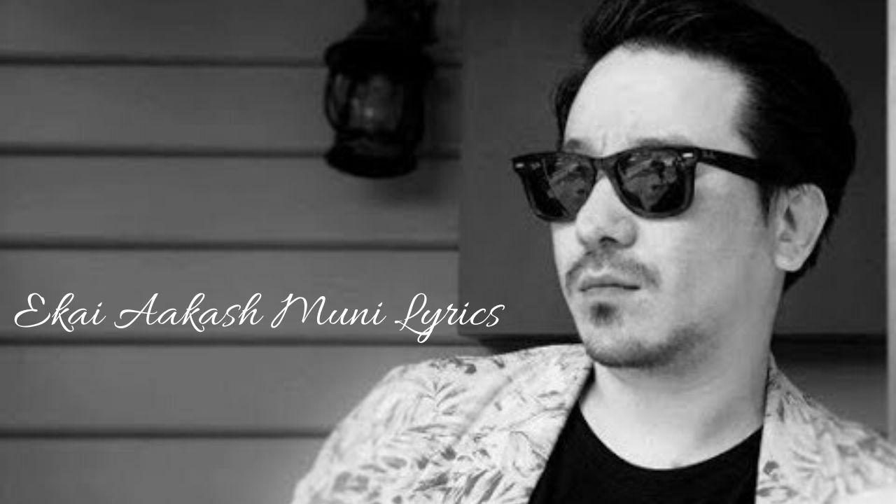 Ekai Aakash Muni Lyrics – Sabin Rai