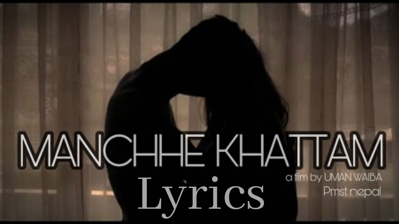 Manchhe Khattam Lyrics – VTEN (Samir Ghising) | VTEN Songs Lyrics, Chords, Tabs
