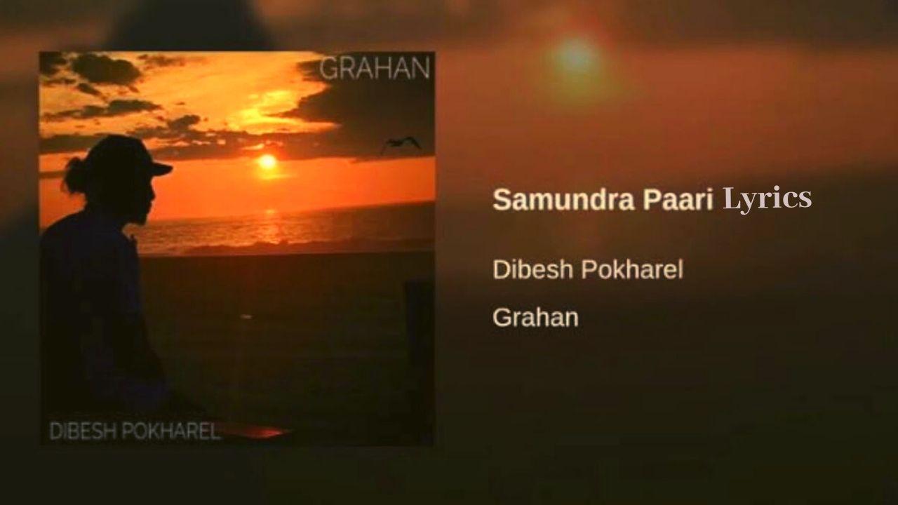Samundra Paari Lyrics – Arthur Gunn (Dibesh Pokharel) | Arthur Gunn Lyrics, Chords, Mp3, Tabs