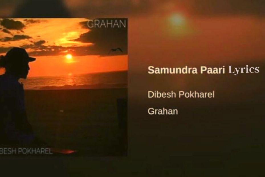Samundra Paari Lyrics - Arthur Gunn (Dibesh Pokharel) Arthur Gunn Lyrics, Chords, Mp3, Tabs