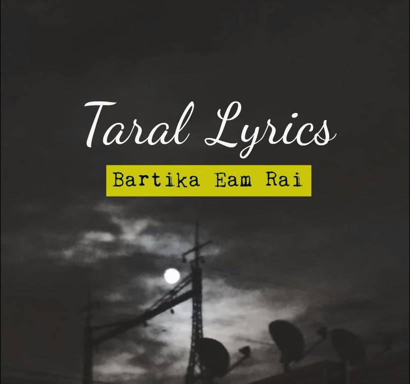 Taral Lyrics – Bartika Eam Rai