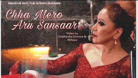 Chha Mero Aru Sansaar Lyrics – Abhaya and The Steam Engines