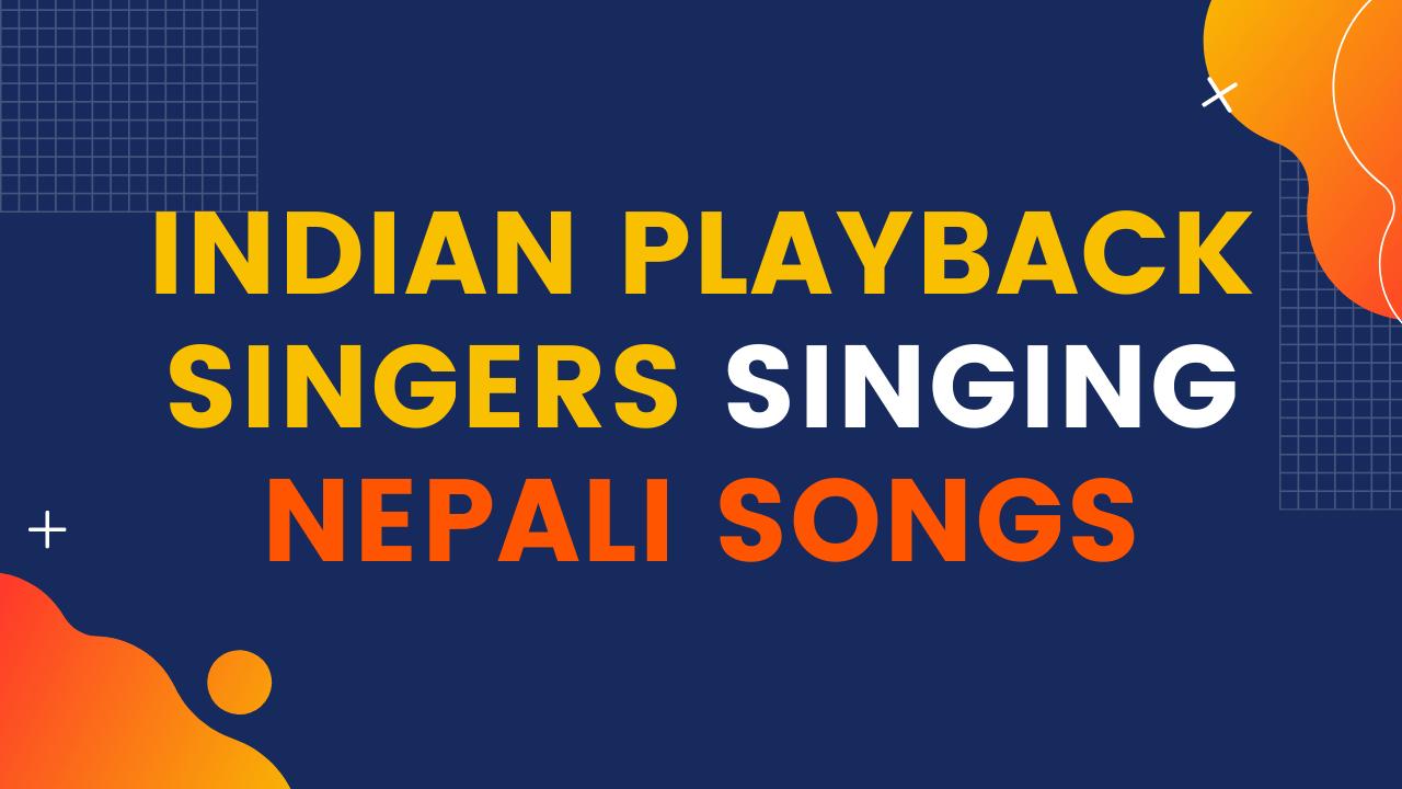 Indian Playback Singers Singing Nepali Songs
