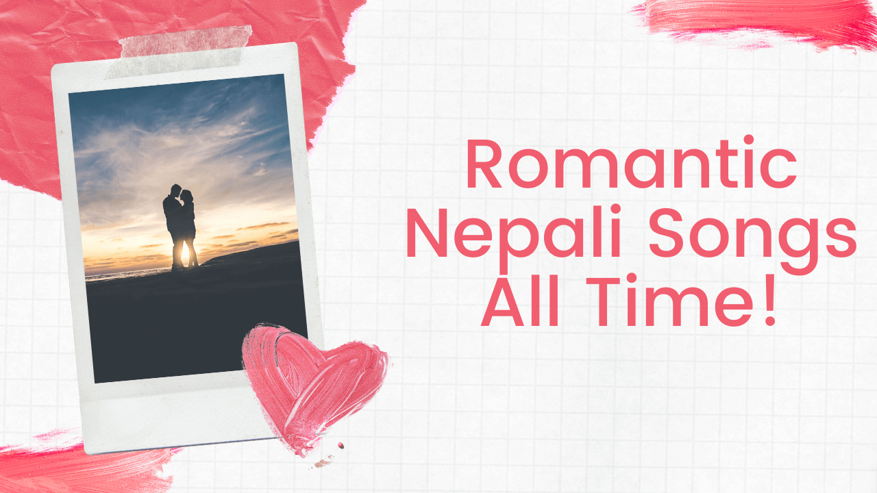 150+ Romantic Nepali Songs All Time! Nepali Love Songs List