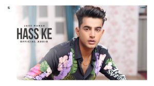 Hass Ke Lyrics – Jass Manak