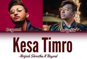 Kesa Timro Lyrics – Brijesh Shrestha | Beyond