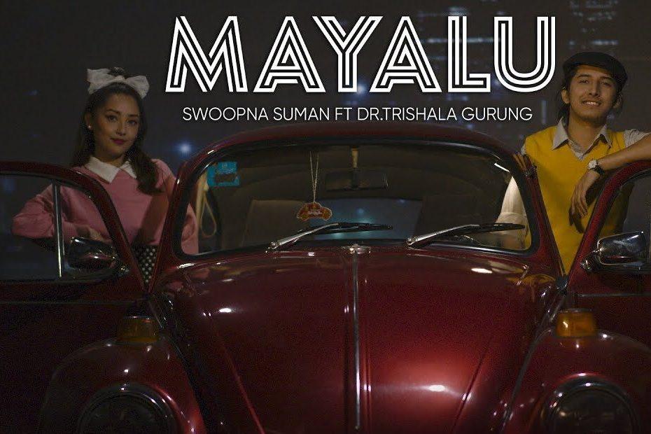 Mayalu Lyrics - Swoopna Suman   Ft. Dr.Trishala Gurung