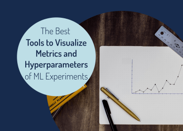 The Best Tools to Visualize Metrics and Hyperparameters of Machine Learning Experiments