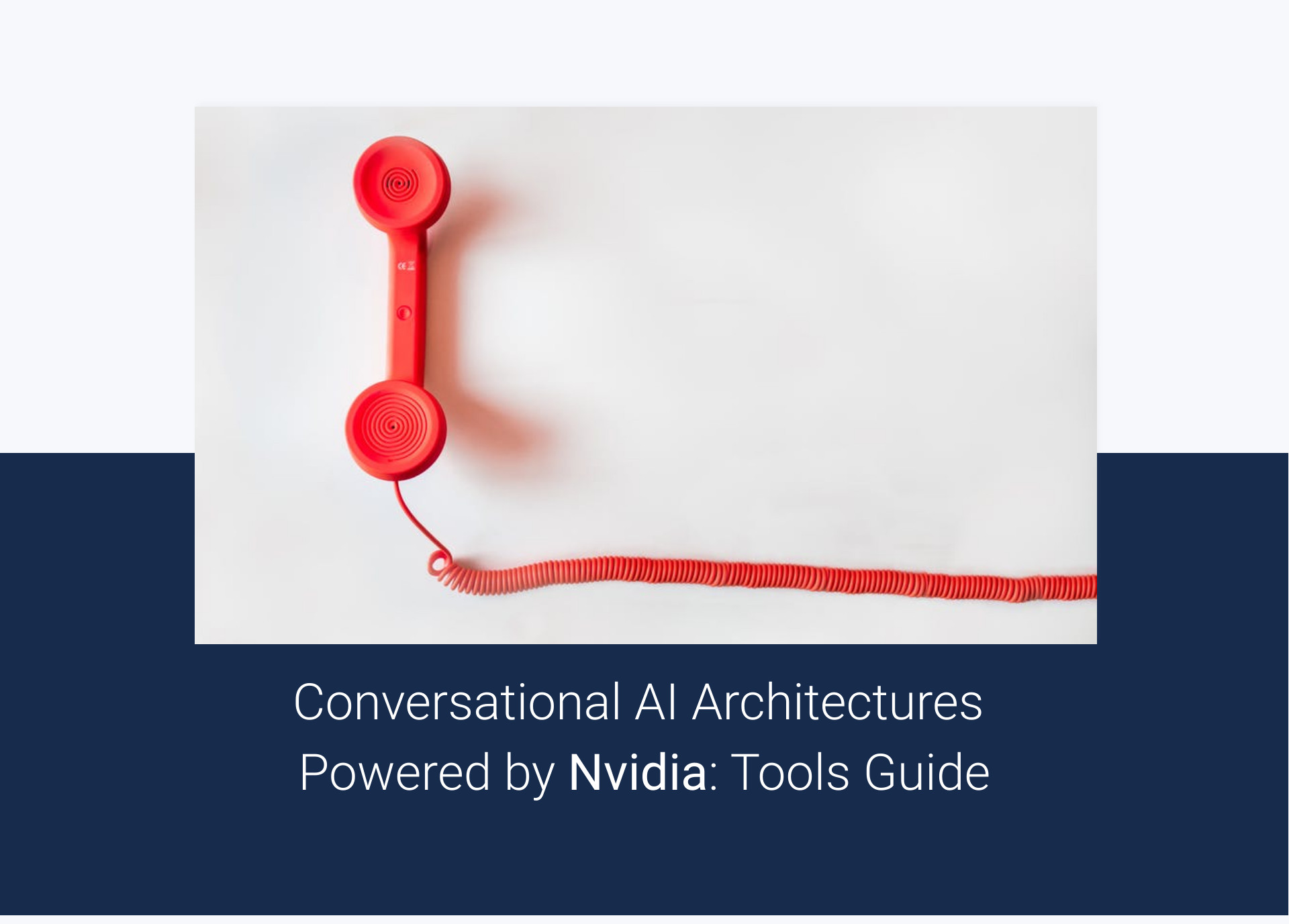 Conversational AI Architectures Powered by Nvidia: Tools Guide