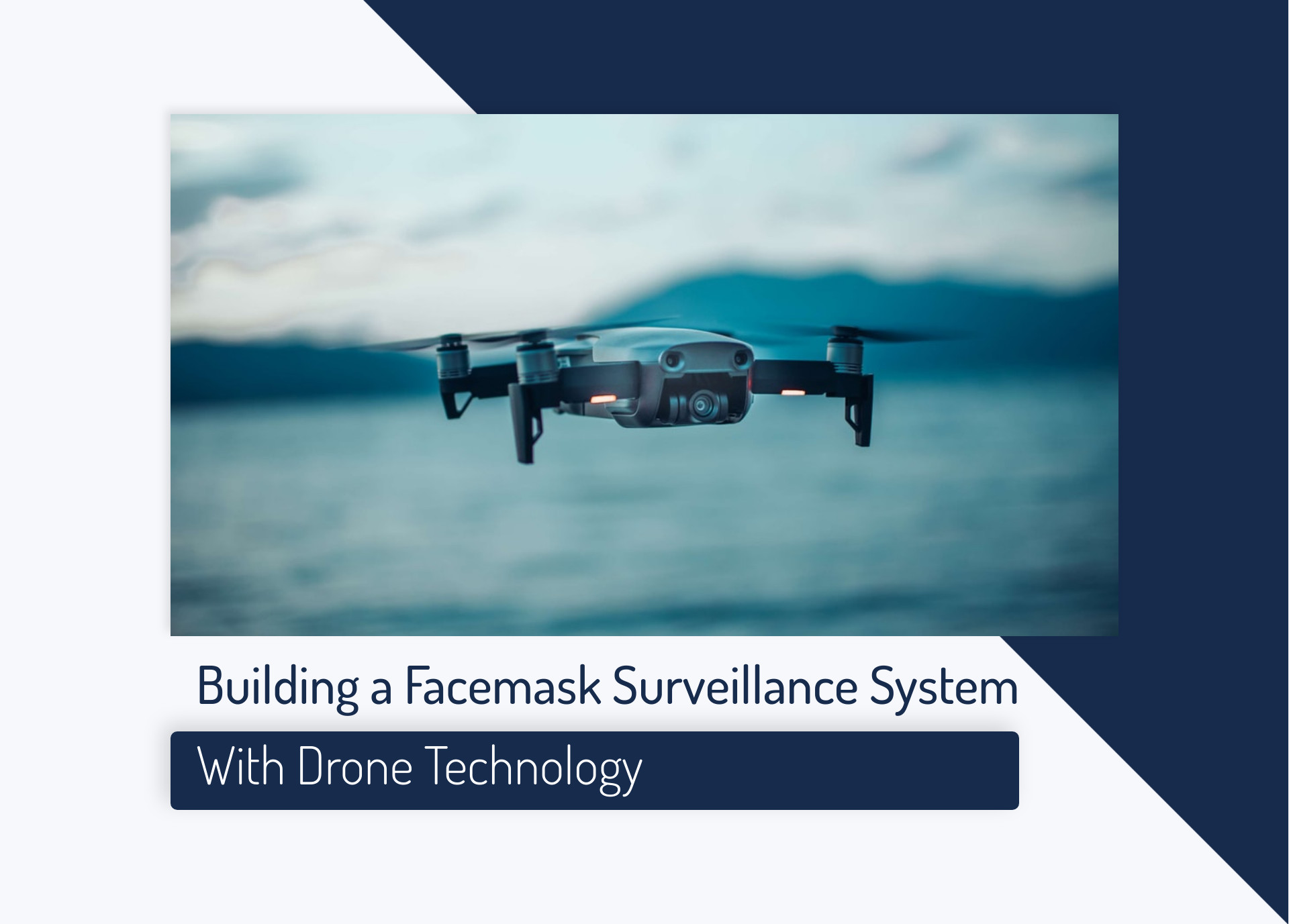 Building a Facemask Surveillance System with Drone Technology