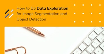 How to Do Data Exploration for Image Segmentation and Object Detection