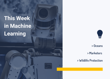 This Week in Machine Learning: Oceans, Marketers, and Wildlife Protection