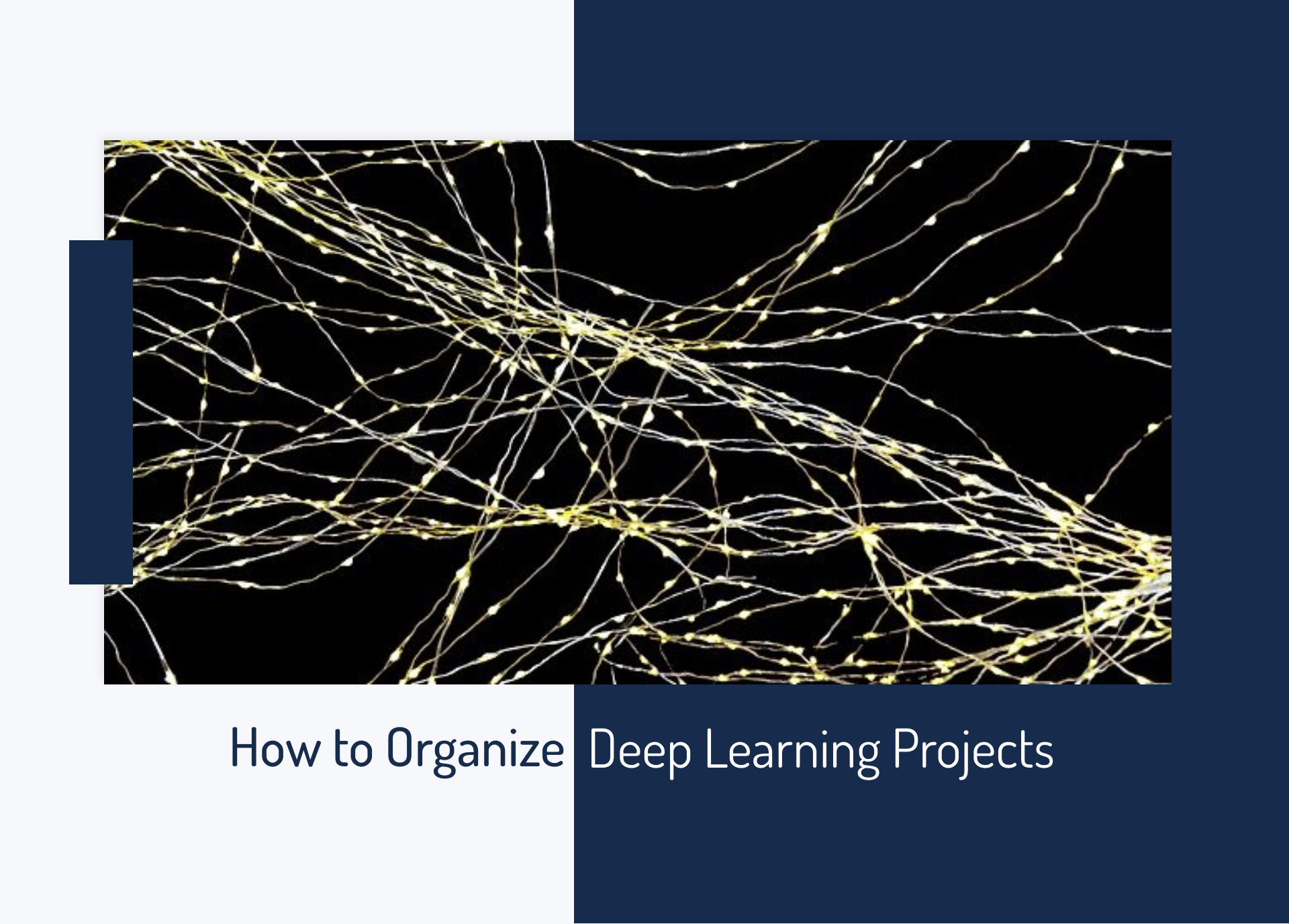 How to Organize Deep Learning Projects – Examples of Best Practices