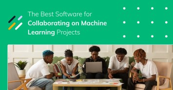 The Best Software for Collaborating on Machine Learning Projects