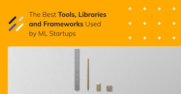 The Best Tools, Libraries and Frameworks Used by ML Startups