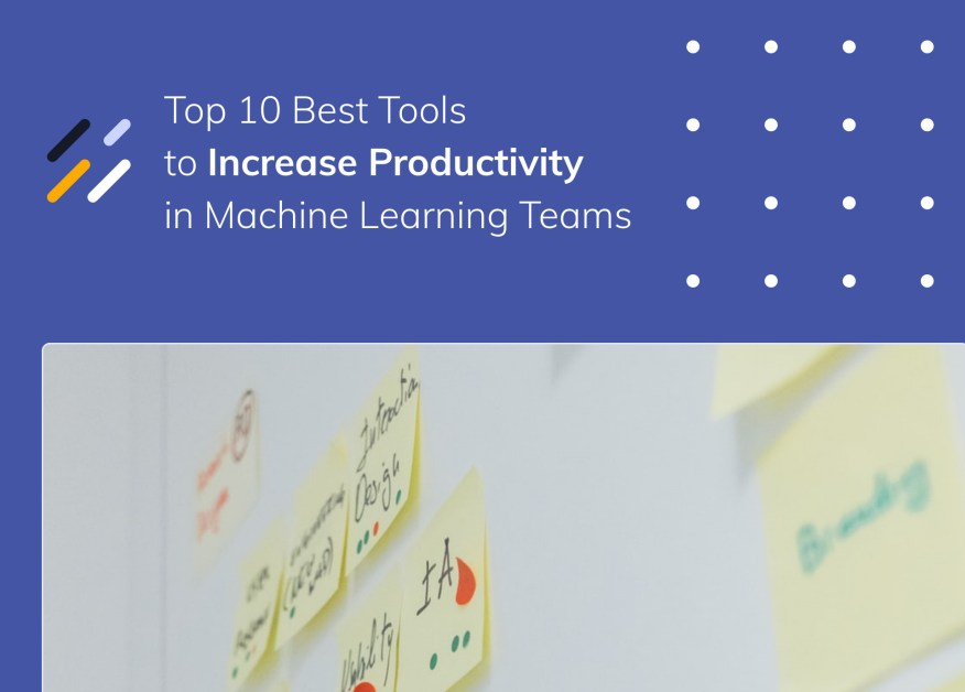 Top 10 Best Tools to Increase Productivity in Machine Learning Teams