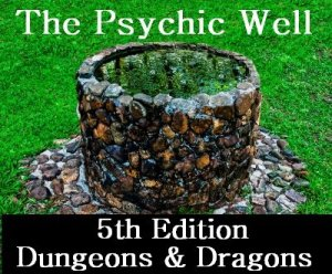 Psychic Well and Drams for Dungeons and Dragons 5th Edition Psionics
