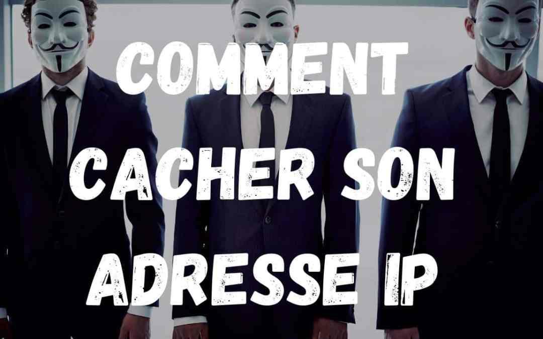 Comment cacher son adresse ip ? Meilleures méthodes d'anonymat