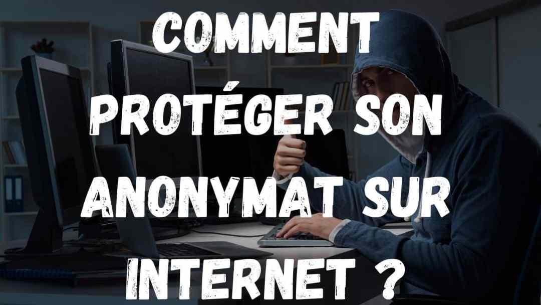 Comment protéger son anonymat sur internet