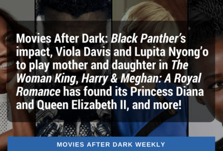 Nerdeek Life AFTER-DARK-WEEKLY-TWITTER-25 Movies After Dark: Black Panther's Impact, Viola Davis and Lupita Nyong'o Starring in The Woman King Film Movie News Nerdeek Life